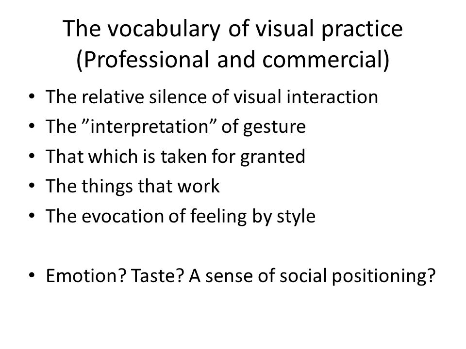 "The vocabulary of visual practice (Professional and commercial) The relative silence of visual interaction The ""interpretation"" of gesture That which"