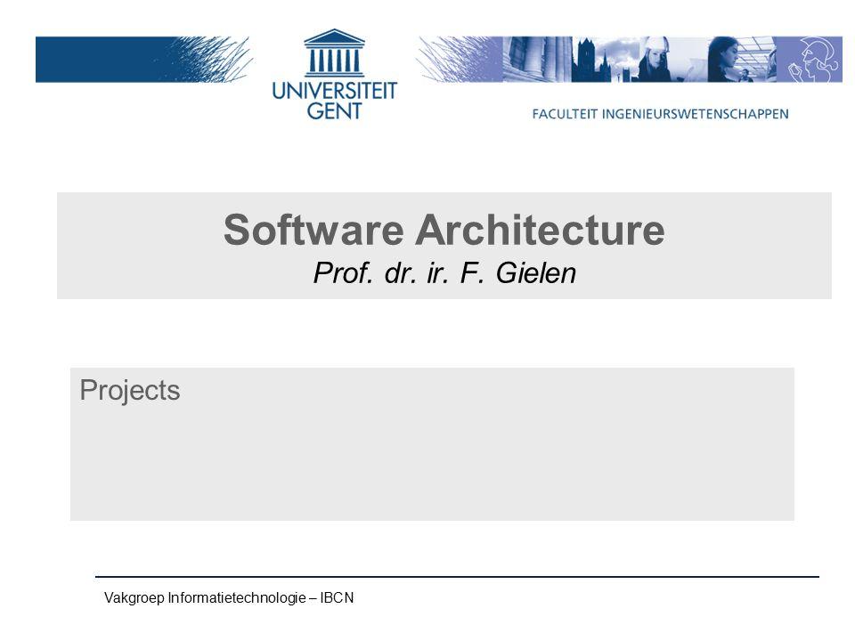Vakgroep Informatietechnologie – IBCN Software Architecture Prof. dr. ir. F. Gielen Projects