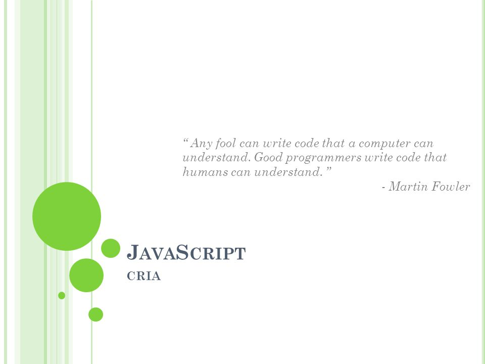 J AVA S CRIPT CRIA Any fool can write code that a computer can understand.