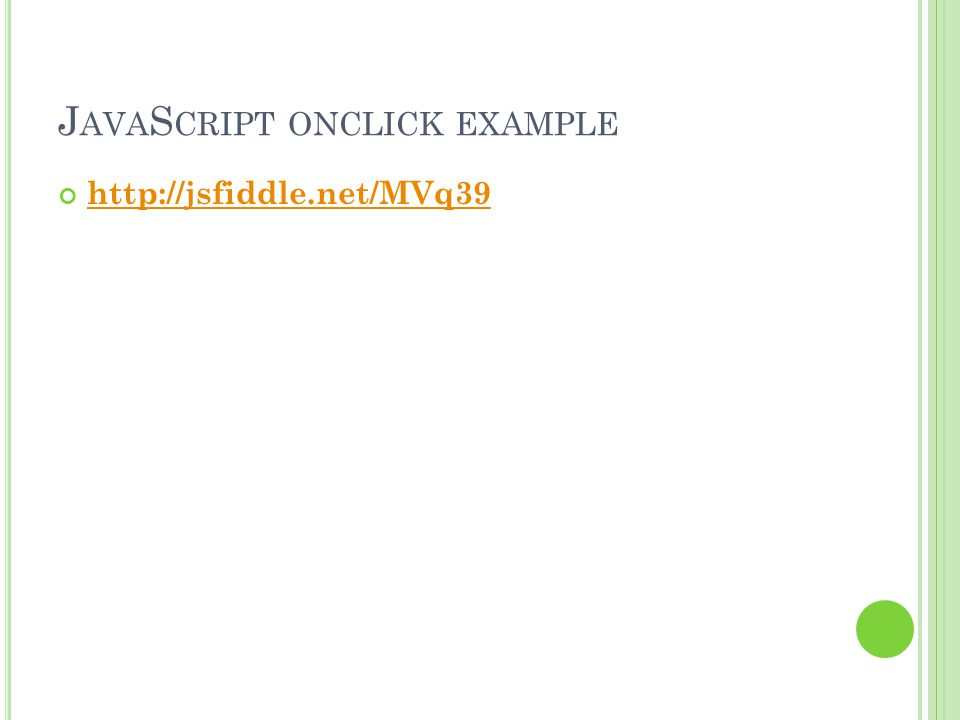 J AVA S CRIPT ONCLICK EXAMPLE http://jsfiddle.net/MVq39