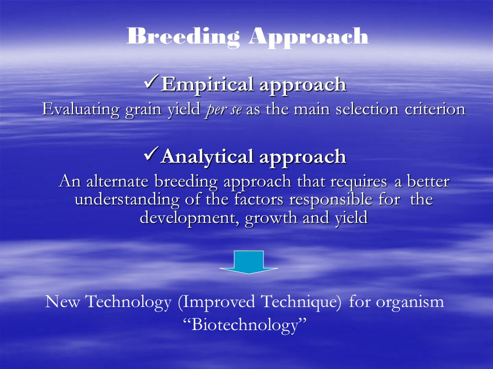 Empirical approach Empirical approach Evaluating grain yield per se as the main selection criterion Analytical approach Analytical approach An alterna
