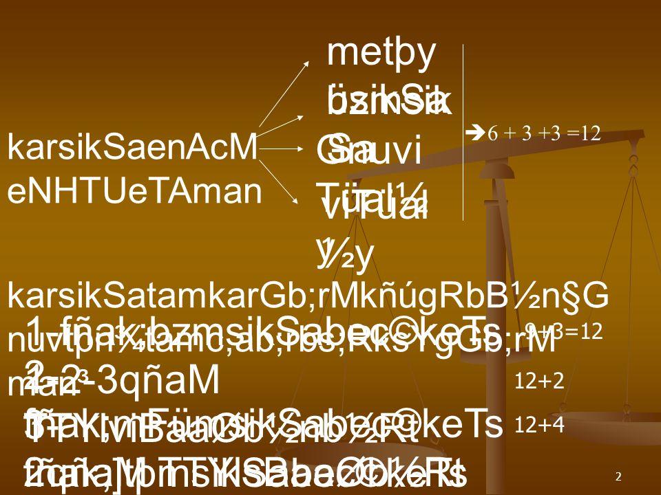 karsikSaenAcM eNHTUeTAman metþy üsikSa bzmsik Sa Gnuvi Tüal½ y viTüal ½y  6 + 3 +3 =12 karsikSatamkarGb;rMkñúgRbB½n§G nuvtþn¾tamc,ab;rbs;RksYgGb;rM man³ 1-fñak;bzmsikSabec©keTs 1-2-3qñaM TTYlviBaaØb½nb½Rt 2- fñak;mFümsikSabec©keTs 2qñaM TTYlsBaaØb½Rt 3- fñak;]tþmsikSabec©keTs 2qñaM TTYlviBaaØb½nb½Rt 9+3=12 12+2 12+4 2