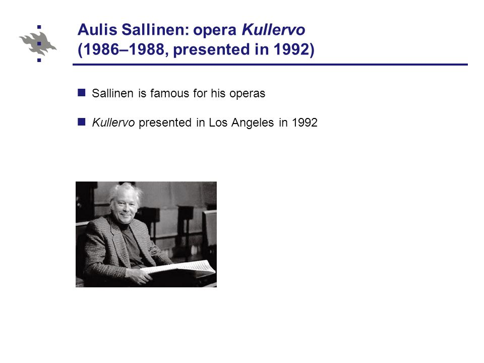 Aulis Sallinen: opera Kullervo (1986–1988, presented in 1992) Sallinen is famous for his operas Kullervo presented in Los Angeles in 1992