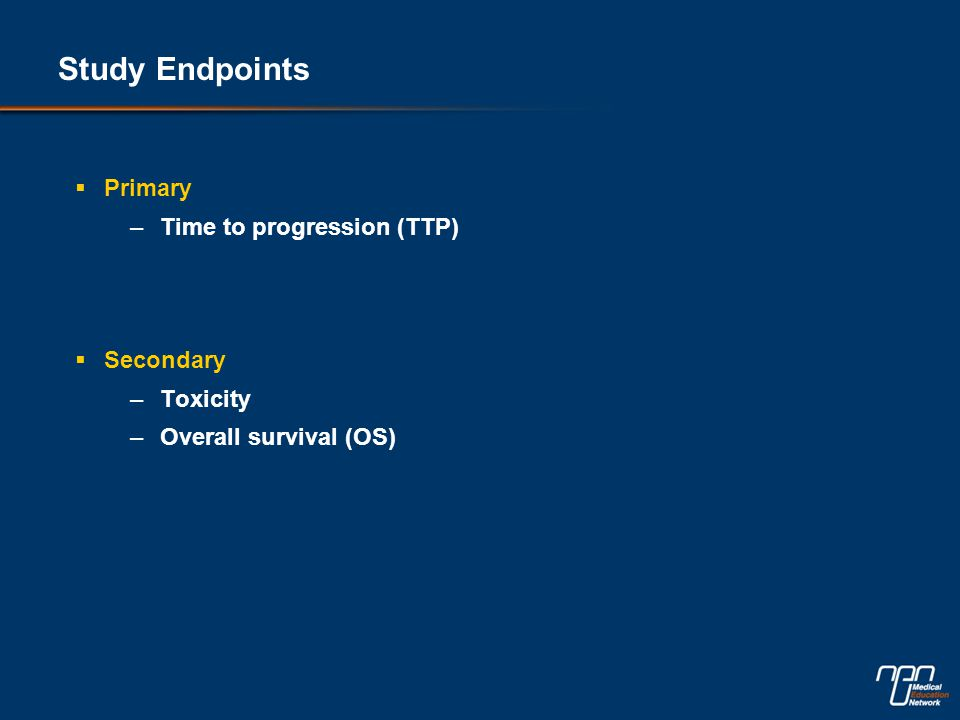 Study Endpoints  Primary –Time to progression (TTP)  Secondary –Toxicity –Overall survival (OS)