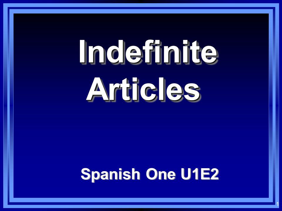 1 Indefinite Articles Indefinite Articles Spanish One U1E2