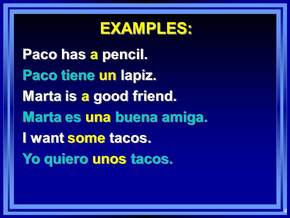 4 EXAMPLES: Paco has a pencil.Paco tiene un lapiz.