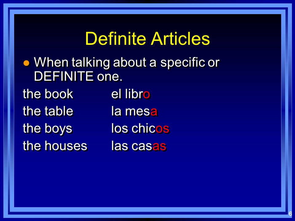 6 Definite Articles l When talking about a specific or DEFINITE one.