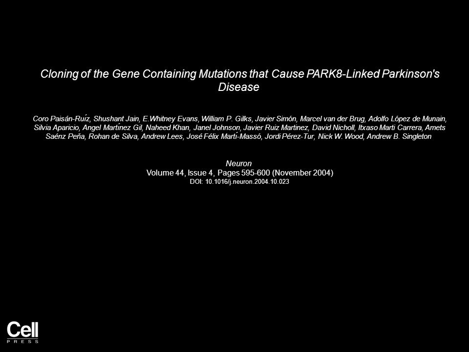Cloning of the Gene Containing Mutations that Cause PARK8-Linked Parkinson s Disease Coro Paisán-Ruı́z, Shushant Jain, E.Whitney Evans, William P.