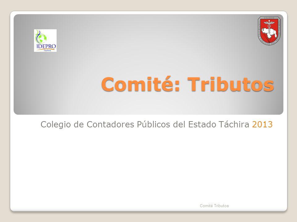Comité: Tributos Colegio de Contadores Públicos del Estado Táchira 2013 Comité Tributos