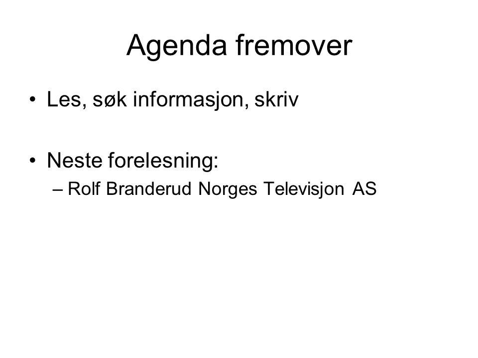 Agenda fremover Les, søk informasjon, skriv Neste forelesning: –Rolf Branderud Norges Televisjon AS