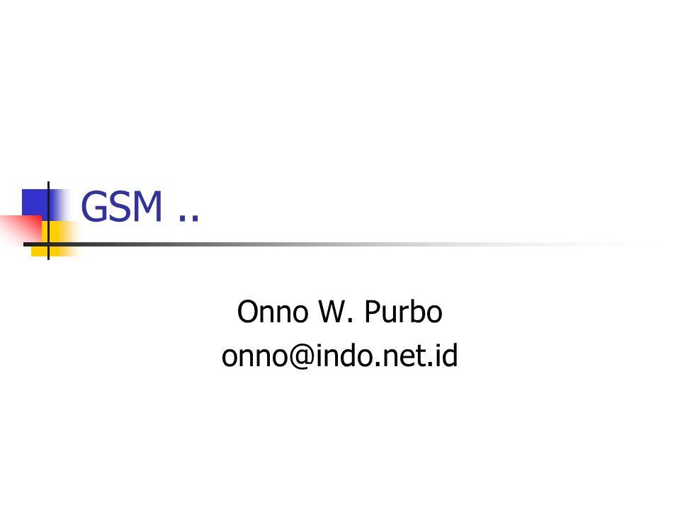 GSM.. Onno W. Purbo onno@indo.net.id