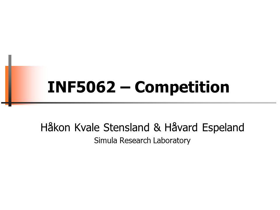 INF5062 – Competition Håkon Kvale Stensland & Håvard Espeland Simula Research Laboratory