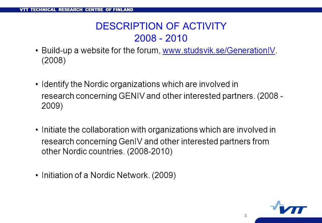 VTT TECHNICAL RESEARCH CENTRE OF FINLAND 3 DESCRIPTION OF ACTIVITY 2008 - 2010 Build-up a website for the forum, www.studsvik.se/GenerationIV. (2008)w