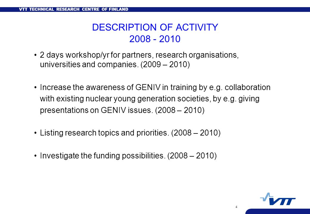 VTT TECHNICAL RESEARCH CENTRE OF FINLAND 4 DESCRIPTION OF ACTIVITY 2008 - 2010 2 days workshop/yr for partners, research organisations, universities a