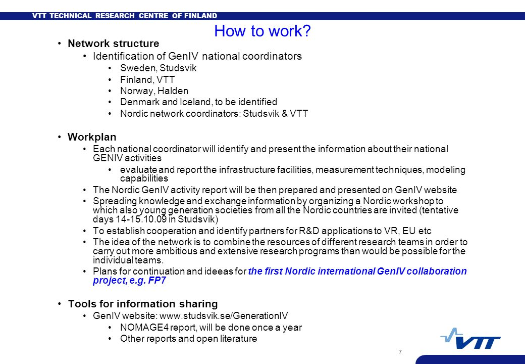 VTT TECHNICAL RESEARCH CENTRE OF FINLAND 7 How to work.