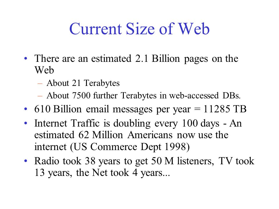 Current Size of Web There are an estimated 2.1 Billion pages on the Web –About 21 Terabytes –About 7500 further Terabytes in web-accessed DBs.