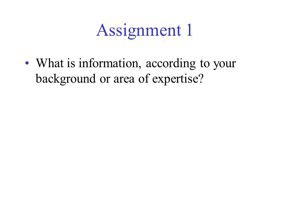 Assignment 1 What is information, according to your background or area of expertise