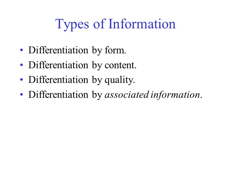 Types of Information Differentiation by form. Differentiation by content.