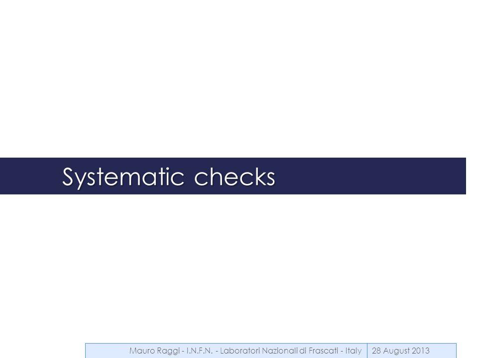Systematic checks 28 August 2013Mauro Raggi - I.N.F.N. - Laboratori Nazionali di Frascati - Italy