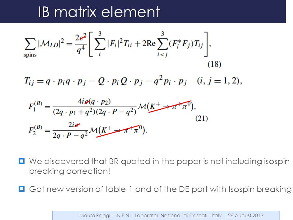 IB matrix element  We discovered that BR quoted in the paper is not including isospin breaking correction!  Got new version of table 1 and of the DE