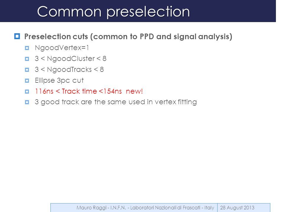 Common preselection  Preselection cuts (common to PPD and signal analysis)  NgoodVertex=1  3 < NgoodCluster < 8  3 < NgoodTracks < 8  Ellipse 3pc
