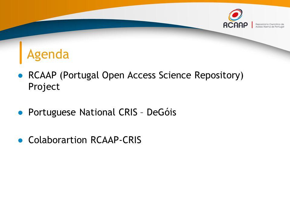 Agenda ●RCAAP (Portugal Open Access Science Repository) Project ●Portuguese National CRIS – DeGóis ●Colaborartion RCAAP-CRIS