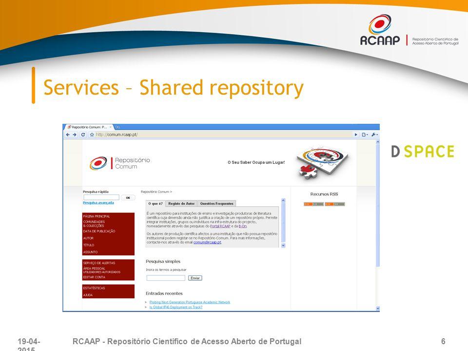 Services – Shared repository 19-04-2015 6RCAAP - Repositório Cientifico de Acesso Aberto de Portugal