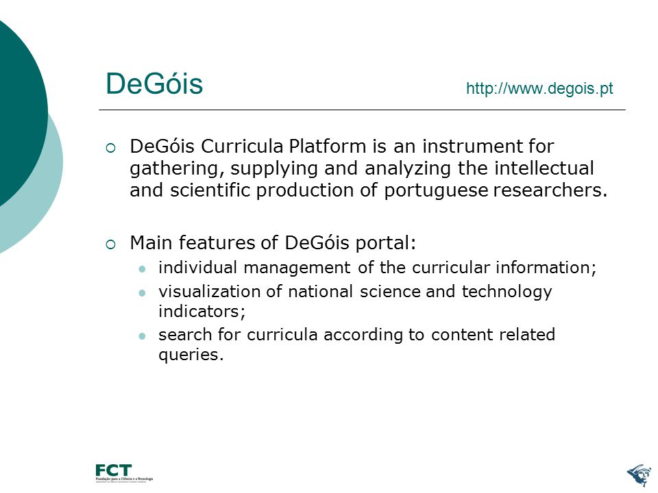 DeGóis http://www.degois.pt  DeGóis Curricula Platform is an instrument for gathering, supplying and analyzing the intellectual and scientific production of portuguese researchers.