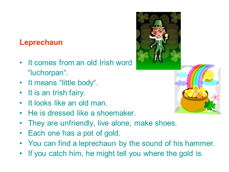Leprechaun It comes from an old Irish word luchorpan .