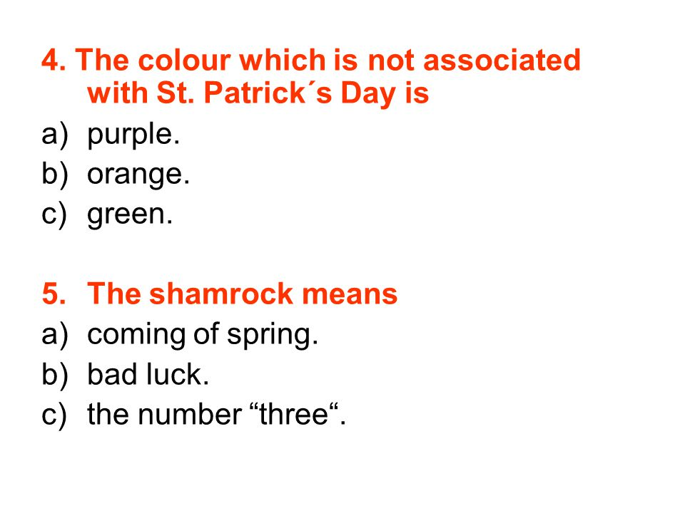 4. The colour which is not associated with St. Patrick´s Day is a)purple.