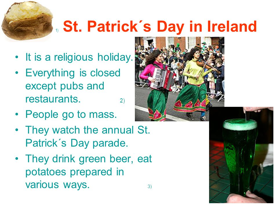 1) St. Patrick´s Day in Ireland It is a religious holiday.