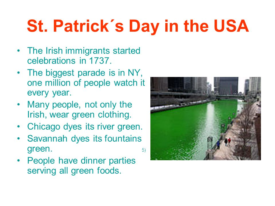 St. Patrick´s Day in the USA The Irish immigrants started celebrations in 1737.