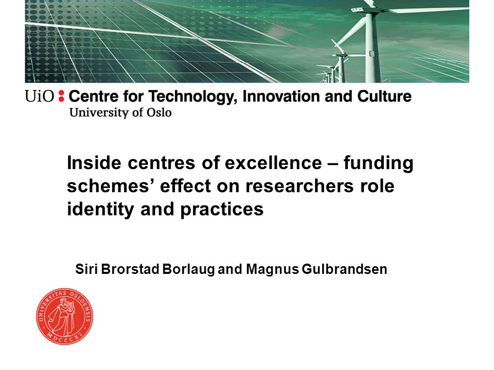Siri Brorstad Borlaug and Magnus Gulbrandsen Inside centres of excellence – funding schemes' effect on researchers role identity and practices