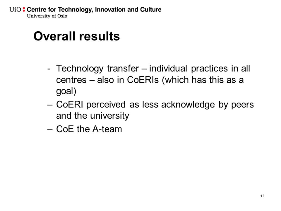 Overall results -Technology transfer – individual practices in all centres – also in CoERIs (which has this as a goal) –CoERI perceived as less acknow