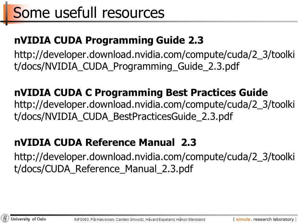 INF5063, Pål Halvorsen, Carsten Griwodz, Håvard Espeland, Håkon Stensland University of Oslo Some usefull resources nVIDIA CUDA Programming Guide 2.3