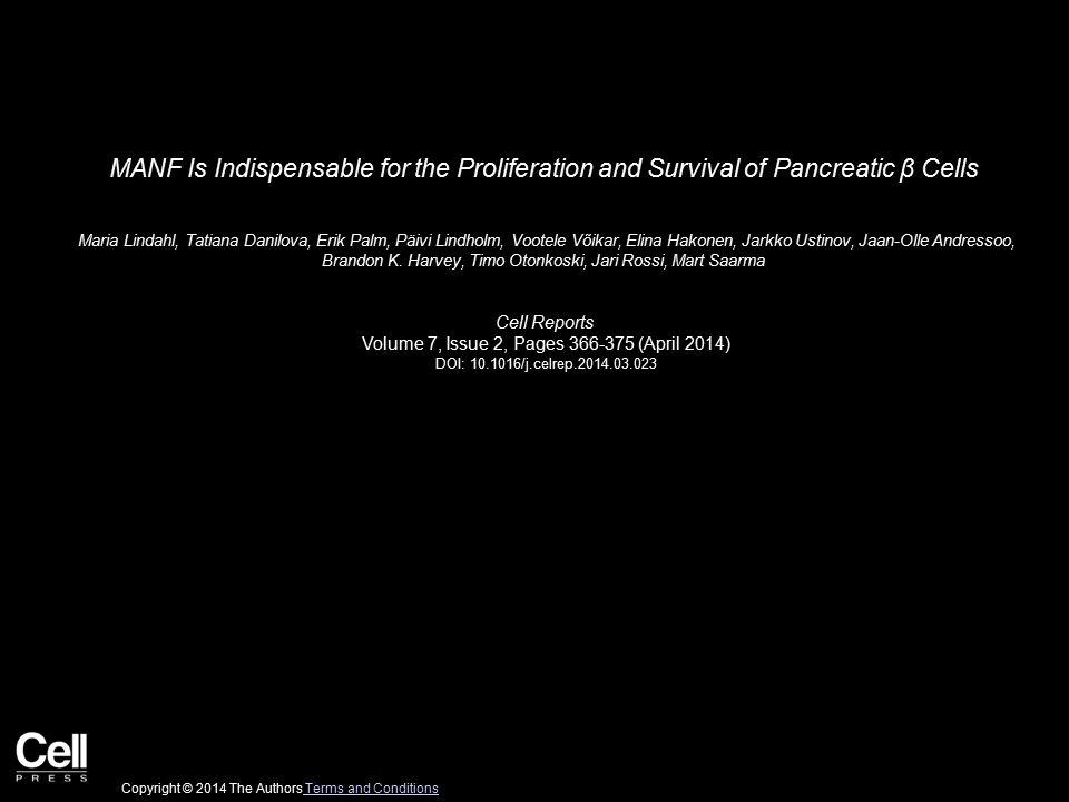 MANF Is Indispensable for the Proliferation and Survival of Pancreatic β Cells Maria Lindahl, Tatiana Danilova, Erik Palm, Päivi Lindholm, Vootele Võikar, Elina Hakonen, Jarkko Ustinov, Jaan-Olle Andressoo, Brandon K.