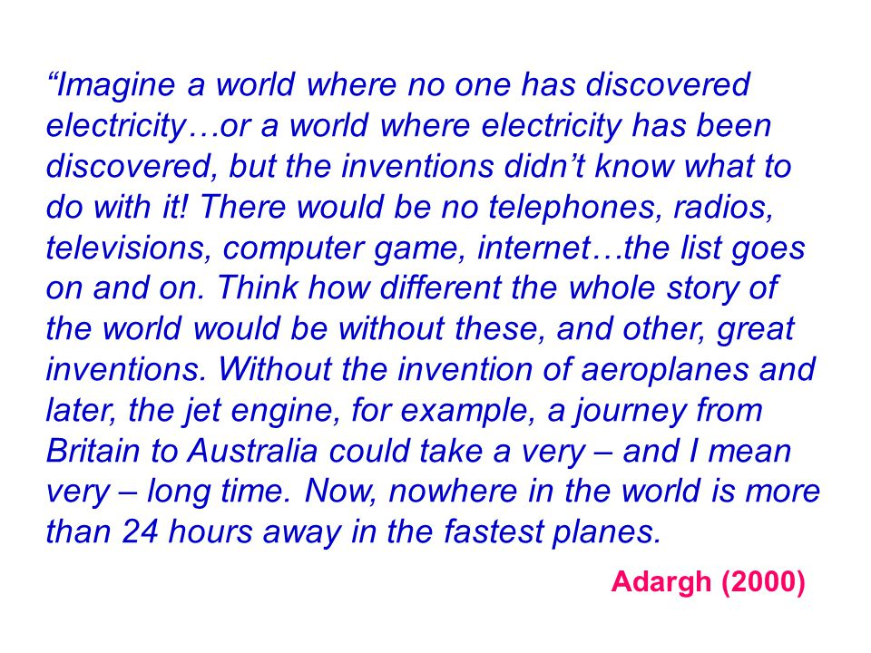 """Imagine a world where no one has discovered electricity…or a world where electricity has been discovered, but the inventions didn't know what to do w"