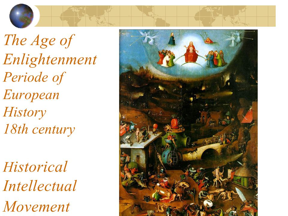The Age of Enlightenment Periode of European History 18th century H istorical Intellectual Movement