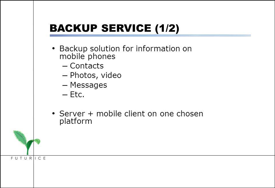 Backup solution for information on mobile phones – Contacts – Photos, video – Messages – Etc. Server + mobile client on one chosen platform BACKUP SER