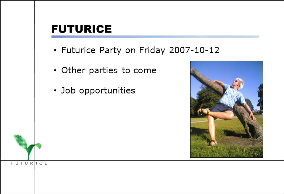 Futurice Party on Friday 2007-10-12 Other parties to come Job opportunities FUTURICE