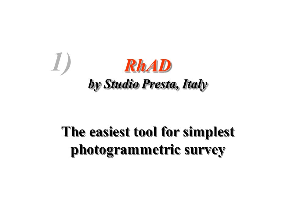 RhAD by Studio Presta, Italy The easiest tool for simplest photogrammetric surveyRhAD by Studio Presta, Italy The easiest tool for simplest photogrammetric survey 1)