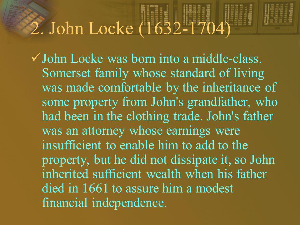 2. John Locke (1632-1704) John Locke was born into a middle-class.