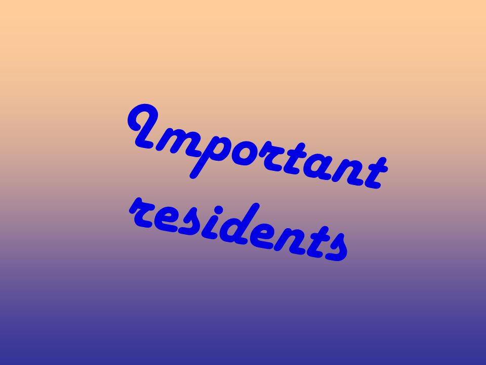 Important residents