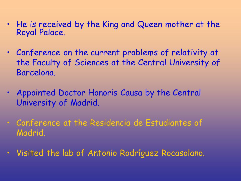 He is received by the King and Queen mother at the Royal Palace. Conference on the current problems of relativity at the Faculty of Sciences at the Ce
