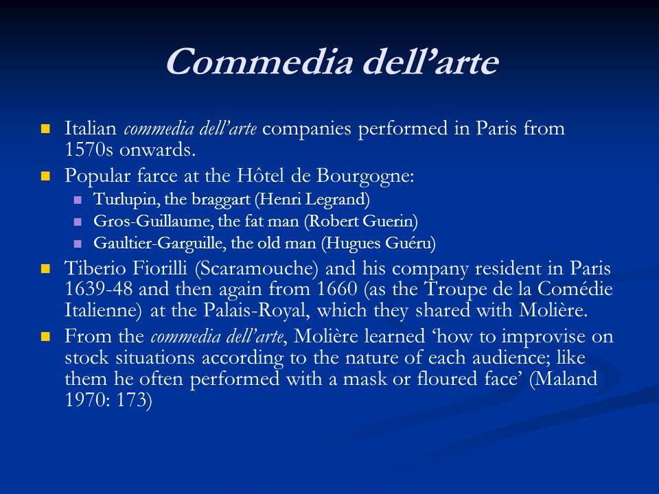 Commedia dell'arte Italian commedia dell'arte companies performed in Paris from 1570s onwards. Popular farce at the Hôtel de Bourgogne: Turlupin, the
