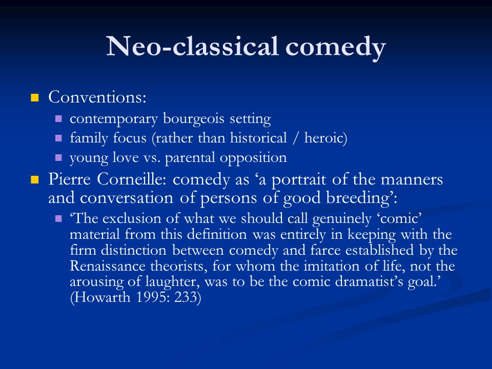 Neo-classical comedy Conventions: contemporary bourgeois setting family focus (rather than historical / heroic) young love vs. parental opposition Pie