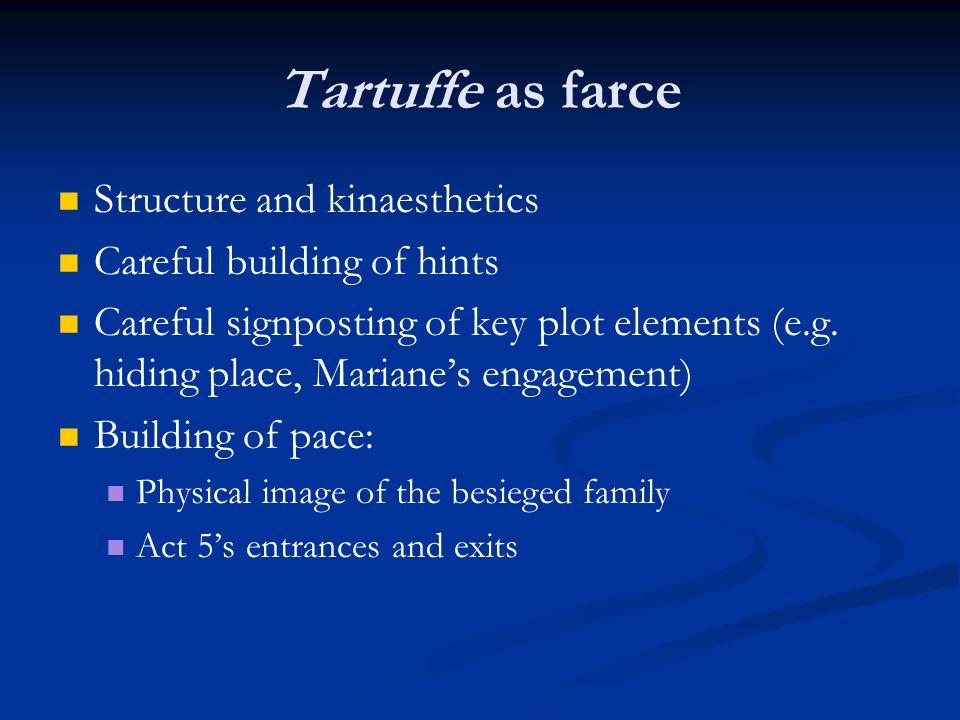 Tartuffe as farce Structure and kinaesthetics Careful building of hints Careful signposting of key plot elements (e.g. hiding place, Mariane's engagem