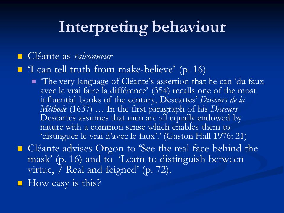 Interpreting behaviour Cléante as raisonneur 'I can tell truth from make-believe' (p. 16) 'The very language of Cléante's assertion that he can 'du fa