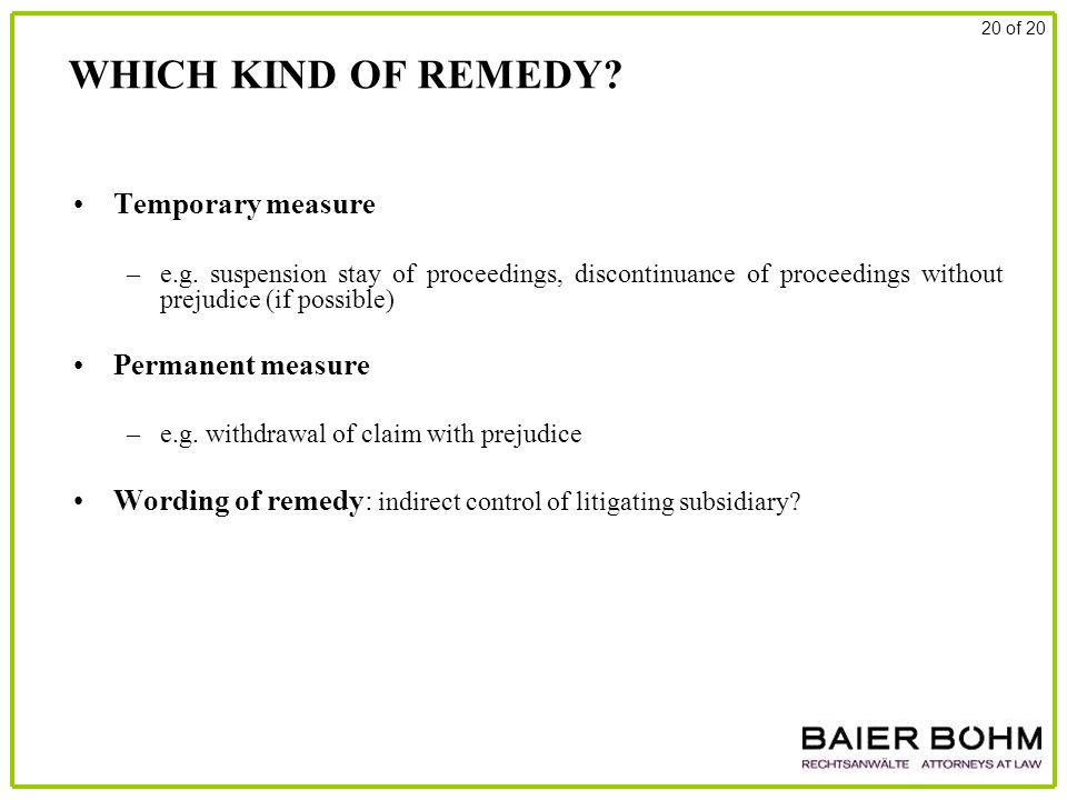 WHICH KIND OF REMEDY? Temporary measure –e.g. suspension stay of proceedings, discontinuance of proceedings without prejudice (if possible) Permanent