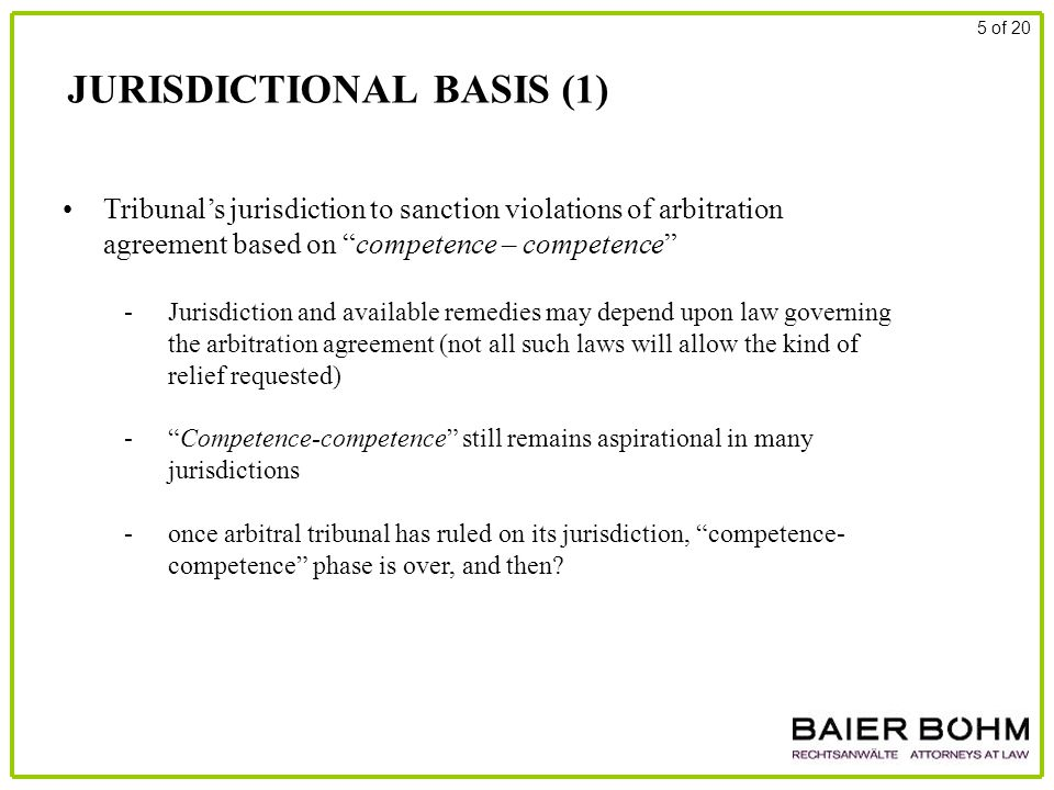 "JURISDICTIONAL BASIS (1) 5 of 20 Tribunal's jurisdiction to sanction violations of arbitration agreement based on ""competence – competence"" - Jurisdic"